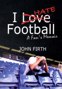 I Hate Football : A Fan's Memoir, Paperback Book