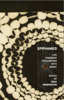 Epiphanies: Life-changing Encounters With Music, Paperback Book