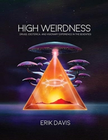 High Weirdness : Drugs, Esoterica, and Visionary Experience in the Seventies, Hardback Book