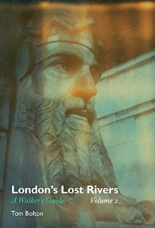 London's Lost Rivers : A Walker's Guide Volume 2, Paperback / softback Book