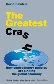 The Greatest Crash : How Contradictory Policies are Sinking the Global Economy, Paperback / softback Book