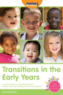 Transitions in the Early Years : A Practical Guide to Supporting Children Between Early Years Settings and into Key Stage 1, Paperback / softback Book