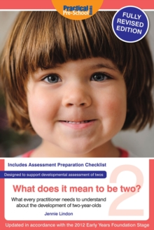 What Does It Mean To Be Two? : What Every Practitioner Needs to Understand About the Development of Two-year Olds, Paperback Book