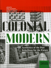 Colonial Modern : Aesthetics of the Past Rebellions for the Future, Paperback Book