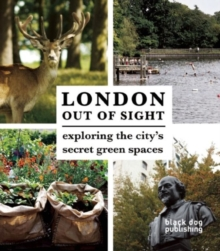 London Out of Sight : Exploring the City's Green Spaces, Paperback Book