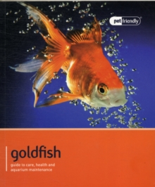 Goldfish - Pet Friendly : Understanding and Caring for Your Pet, Paperback Book