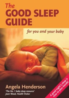 Good Sleep Guide for You and Your Baby, The : Step by Step Guide to Good Sleep for Babies, Paperback Book
