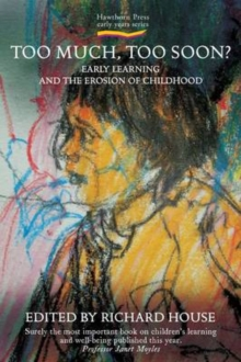 Too Much, Too Soon? : Early Learning and the Erosion of Childhood, Paperback Book