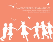 Games Children Sing and Play : Singing Movement Games to Play with Children Ages 3-7, Paperback / softback Book