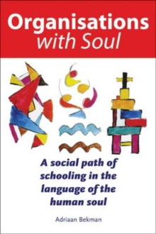 Organisations with Soul : A social path of schooling in the language of the human soul., Hardback Book