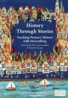 History Through Stories : Teaching Primary History with storytelling, Paperback / softback Book