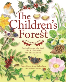 The Children's Forest : Stories and songs, wild food, crafts and celebrations ALL YEAR ROUND, Paperback / softback Book