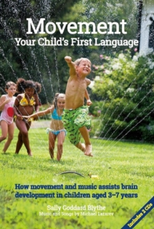 Movement:Your Child's First Language : How music and movement assist brain development in children aged 3-7 years, Paperback / softback Book