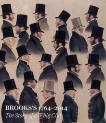 Brooks'S 1764-2014 : The Story of a Whig Club, Hardback Book