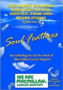 Soul Feathers : An Anthology to Aid the Work of Macmillan Cancer Support, Paperback Book