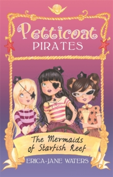 Petticoat Pirates: The Mermaids of Starfish Reef : Book 1, Paperback / softback Book
