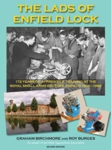 The Lads of Enfield Lock : 172 Years of Apprentice Training at the Royal Small Arms Factory, Enfield, Hardback Book