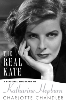 The Real Kate : A Personal Biography of Katharine Hepburn, Hardback Book
