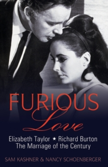 Furious Love : Elizabeth Taylor, Richard Burton and the Marriage of the Century, Hardback Book