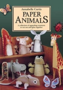Paper Animals: A Collection of Appealing Creatures to Cut Out and Glue Together, Paperback / softback Book
