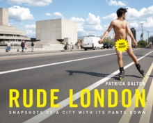 Rude London : Snapshots of a city with its pants down, Hardback Book