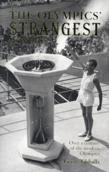 The Olympics' Strangest Moments : Over a Century of the Modern Olympics, Paperback Book