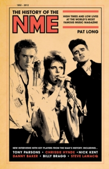 The History of the NME : High Times and Low Lives at the World's Most Famous Music Magazine, Hardback Book