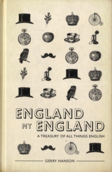 England My England : A Treasury of All Things English, Hardback Book
