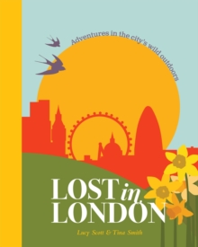 Lost in London : Adventures in the city's wild outdoors, Hardback Book
