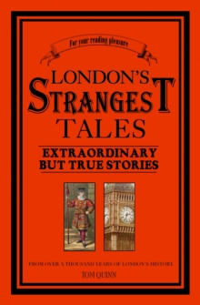 London's Strangest Tales : Extraordinary But True Tales from Over a Thousand Years of London's History, Hardback Book
