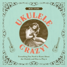 Ukulele Crazy! : Everything You Need to Know About the Ukulele and How to Play It, Hardback Book