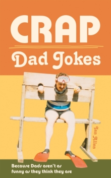 Crap Dad Jokes : Because Dads Aren't as Funny as They Think They are, Hardback Book