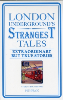 London Underground's Strangest Tales : Extraordinary but True Stories, Paperback Book
