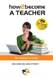How 2 Become a Teacher : The Insider's Guide, Paperback Book