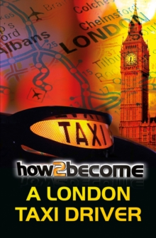 How to Become a London Taxi Driver : How to Pass the London Taxi Driver Knowledge, Paperback / softback Book