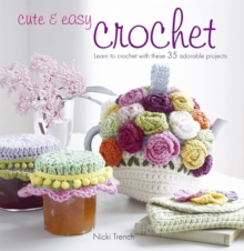 Cute & Easy Crochet : Learn to Crochet with These 35 Adorable Projects, Paperback Book