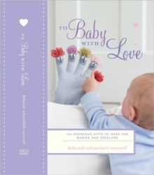 To Baby with Love : 35 Gorgeous Gifts to Make for Babies and Toddlers, Hardback Book