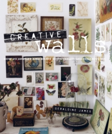 Creative Walls : How to Display and Enjoy Your Treasured Collections, Hardback Book