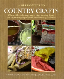 A Green Guide to Country Crafts : 35 Beautiful Step-by-Step Projects, Hardback Book