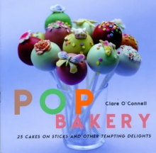 POP Bakery : 25 Delicious Little Cakes on Sticks, Hardback Book