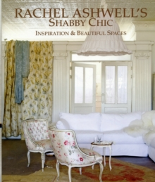 Rachel Ashwell Shabby Chic Inspirations & Beautiful Spaces, Hardback Book