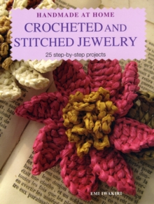 Crocheted and Stitched Jewellery : 25 Step-by-Step Projects, Paperback Book