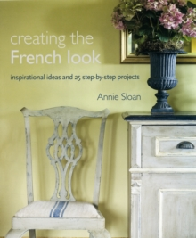 Creating the French Look : Inspirational Ideas and 25 Step-by-Step Projects, Paperback Book