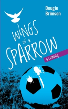 Wings of a Sparrow : A Comedy About Football, Fortune and a Fanatical Fan, Paperback Book