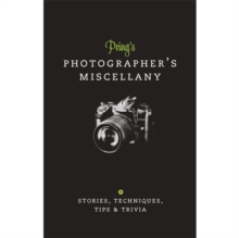 Prings Photographers Miscellany : Stories, Techniques, Tips & Trivia, Hardback Book