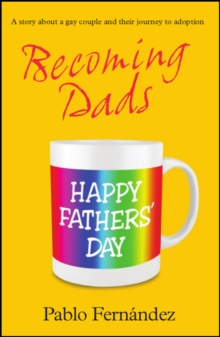 Becoming Dads : A Gay Couple's Journey to Adoption, Paperback / softback Book