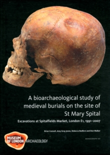 A Bioarchaeological Study of Medieval Burials on the site of St Mary Spital, Hardback Book