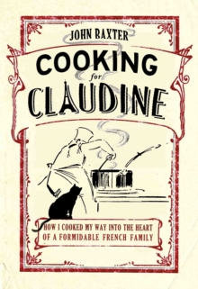 Cooking for Claudine : How I Cooked My Way into the Heart of a Formidable French Family, Paperback Book