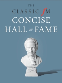 The Classic FM Hall of Fame : The Greatest Classical Music of All Time, Hardback Book