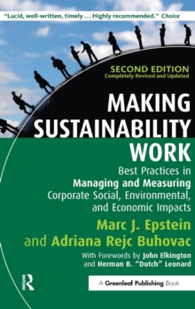 Making Sustainability Work : Best Practices in Managing and Measuring Corporate Social, Environmental and Economic Impacts, Hardback Book